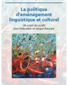 La politique d'aménagement linguistique et culturelle - Un projet de société pour l'éducation en langue française